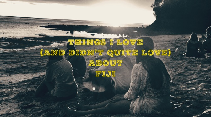 Things I Love (and Didn't Quite Love) About Fiji