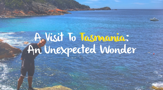 A Visit To Tasmania: An Unexpected Wonder