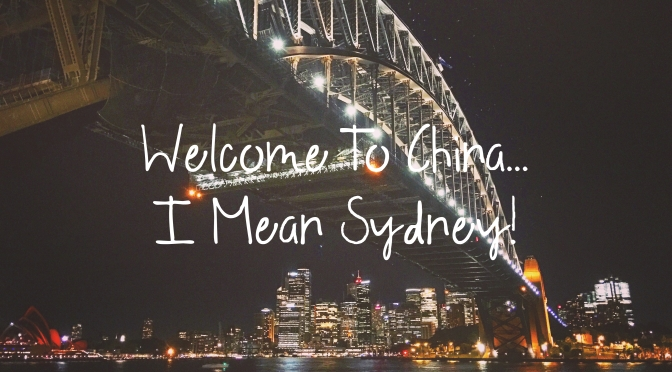 Welcome to China…Er, I Mean Sydney!
