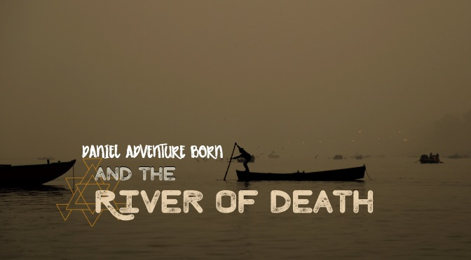 Daniel Adventure Born and the River of Death
