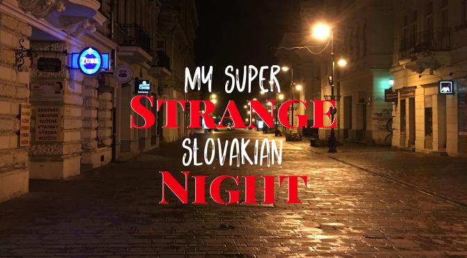 My Super Strange Slovakian Night